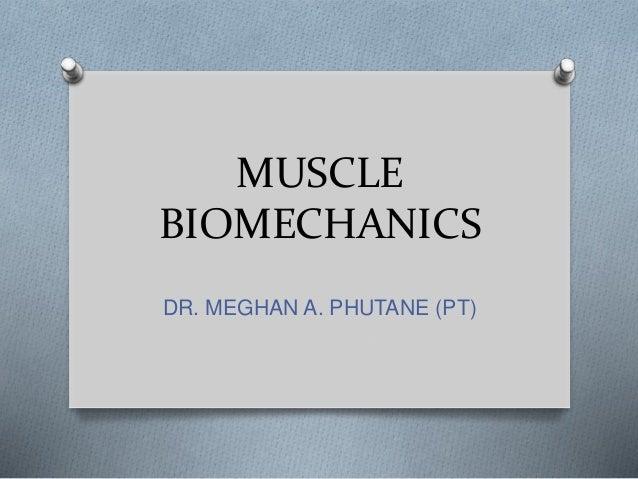 MUSCLE BIOMECHANICS DR. MEGHAN A. PHUTANE (PT)
