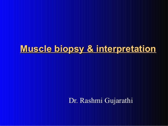 Muscle biopsy & interpretationMuscle biopsy & interpretation Dr. Rashmi Gujarathi