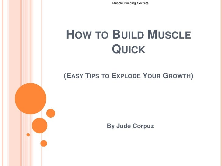 How to Build Muscle Quick (Easy Tips to Explode Your Growth)<br />By Jude Corpuz<br />Muscle Building Secrets <br />