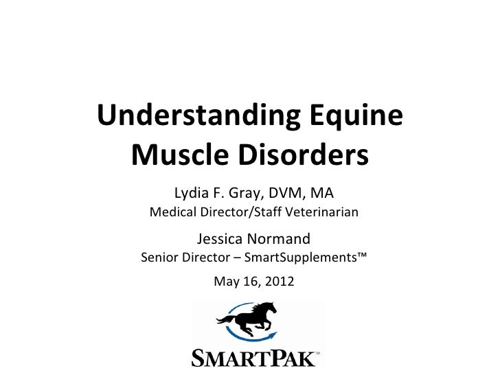 Understanding Equine  Muscle Disorders       Lydia F. Gray, DVM, MA   Medical Director/Staff Veterinarian           Jessic...
