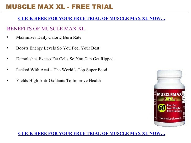 MUSCLE MAX XL - FREE TRIAL   CLICK HERE FOR YOUR FREE TRIAL OF MUSCLE MAX XL NOW… CLICK HERE FOR YOUR FREE TRIAL OF MUSCLE...
