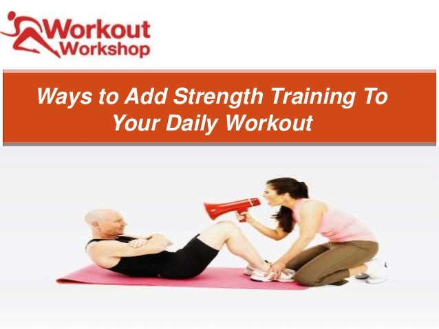 to Add Strength Training To Your Daily Workout