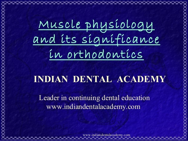 Muscle physiology and its significance in orthodontics INDIAN DENTAL ACADEMY Leader in continuing dental education www.ind...