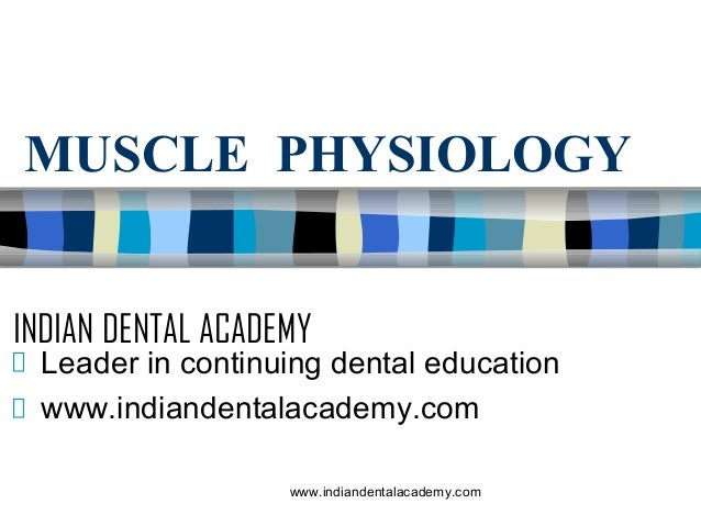 MUSCLE PHYSIOLOGY INDIAN DENTAL ACADEMY  Leader in continuing dental education www.indiandentalacademy.com www.indiandenta...