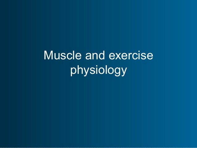 Muscle and exercisephysiology