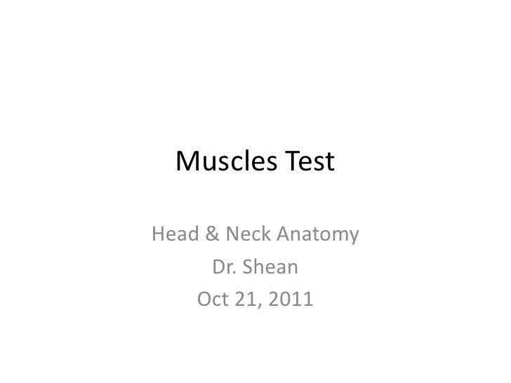 Muscles TestHead & Neck Anatomy     Dr. Shean    Oct 21, 2011