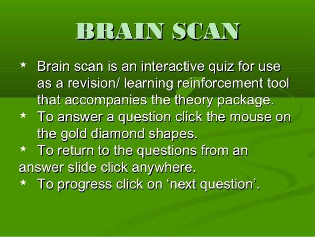 BRAIN SCANBRAIN SCAN Brain scan is an interactive quiz for useBrain scan is an interactive quiz for useas a revision/ lea...