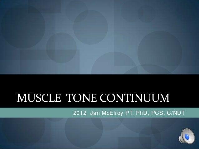 MUSCLE TONE CONTINUUM       2012 Jan McElroy PT, PhD, PCS, C/NDT