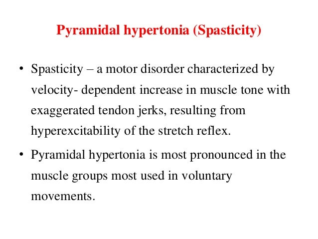 Pyramidal hypertonia (Spasticity) • Spasticity – a motor disorder characterized by  velocity- dependent increase in muscle...