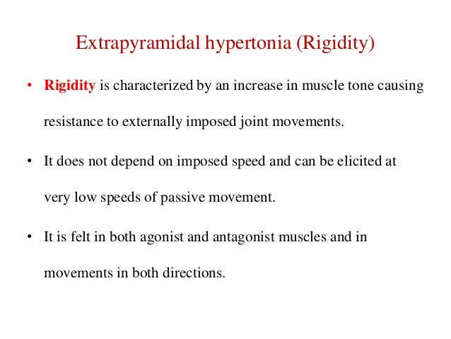 Extrapyramidal hypertonia (Rigidity) • Rigidity is characterized by an increase in muscle tone causing  resistance to exte...