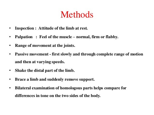 Methods • Inspection : Attitude of the limb at rest. • Palpation : Feel of the muscle – normal, firm or flabby. • Range of...