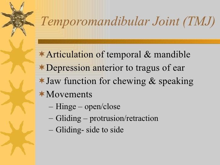 Temporomandibular Joint (TMJ) <ul><li>Articulation of temporal & mandible </li></ul><ul><li>Depression anterior to tragus ...