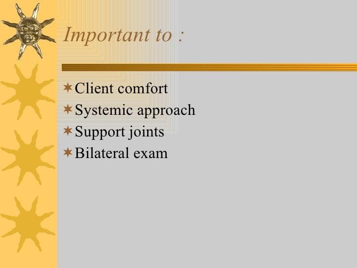 Important to : <ul><li>Client comfort </li></ul><ul><li>Systemic approach </li></ul><ul><li>Support joints </li></ul><ul><...