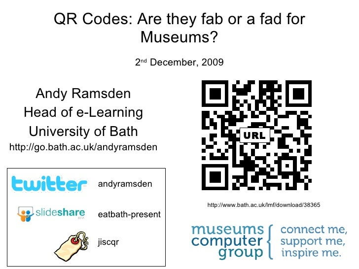QR Codes: Are they fab or a fad for Museums? 2 nd  December, 2009 Andy Ramsden Head of e-Learning University of Bath http:...