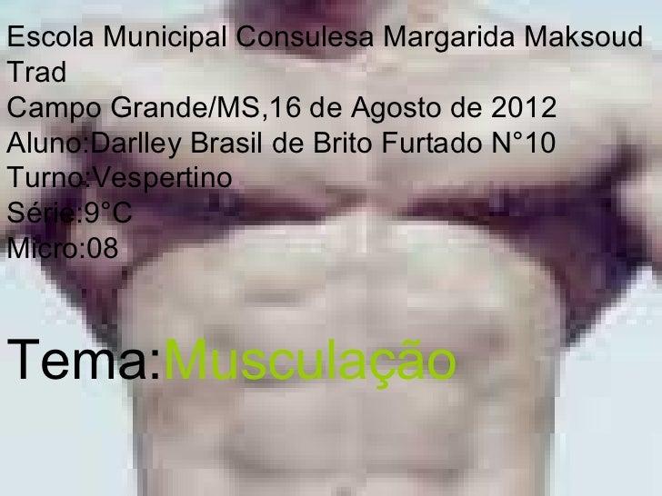 Escola Municipal Consulesa Margarida MaksoudTradCampo Grande/MS,16 de Agosto de 2012Aluno:Darlley Brasil de Brito Furtado ...