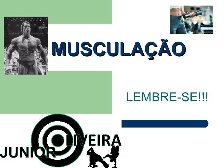MUSCULAÇÃO LEMBRE-SE!!!