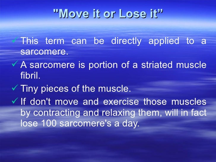 """&quot;Move it or Lose it"""" <ul><li>This term can be directly applied to a sarcomere.  </li></ul><ul><li>A sarcomere is port..."""