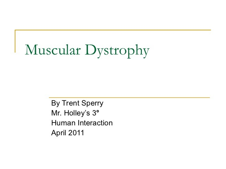 Muscular Dystrophy By Trent Sperry Mr. Holley's 3 °   Human Interaction April 2011