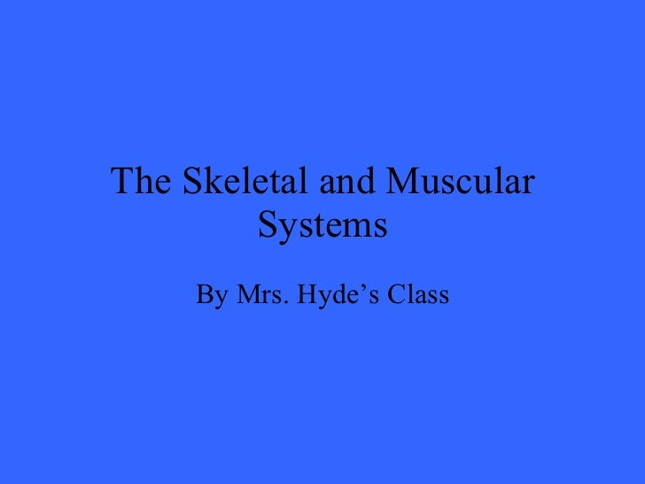 The Skeletal and Muscular Systems By Mrs. Hyde's Class