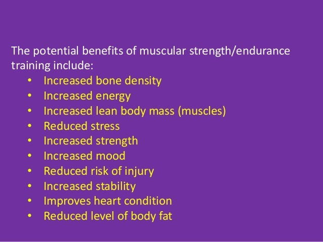 benefits of muscular endurance muscular strength Abstract: lawton, tw, cronin, jb, and mcguigan, mr strength, power, and muscular endurance exercise.