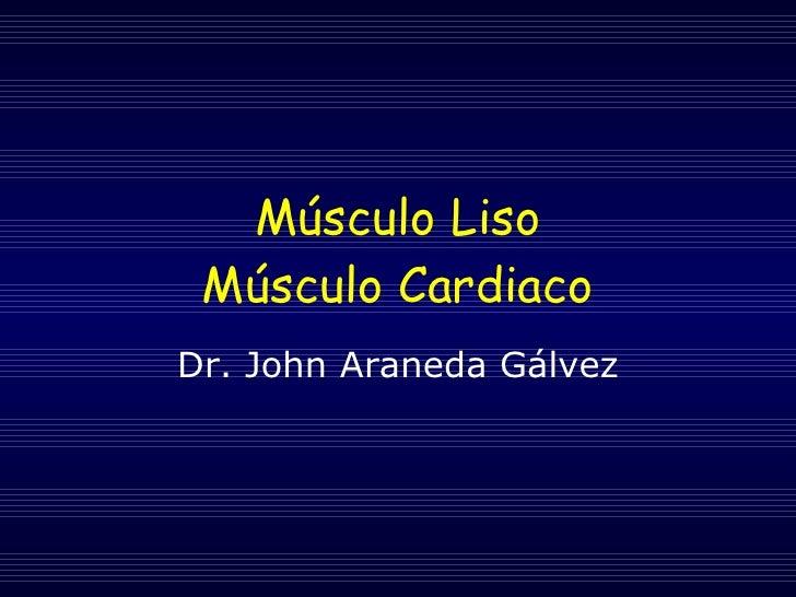 Músculo Liso Músculo Cardiaco Dr. John Araneda Gálvez