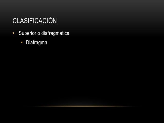 CLASIFICACIÓN • Superior o diafragmática • Diafragma