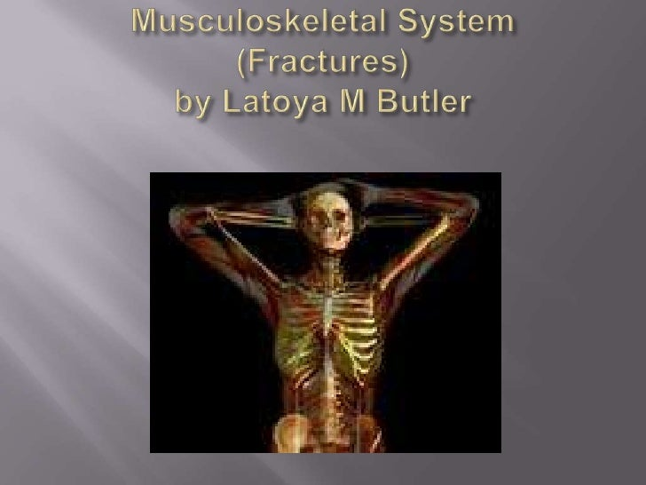 Musculoskeletal System(Fractures)by Latoya M Butler<br />