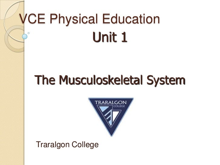 VCE Physical Education           Unit 1  The Musculoskeletal System  Traralgon College