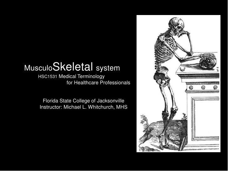 MusculoSkeletal system          HSC1531 Medical Terminology                            for Healthcare Professionals       ...