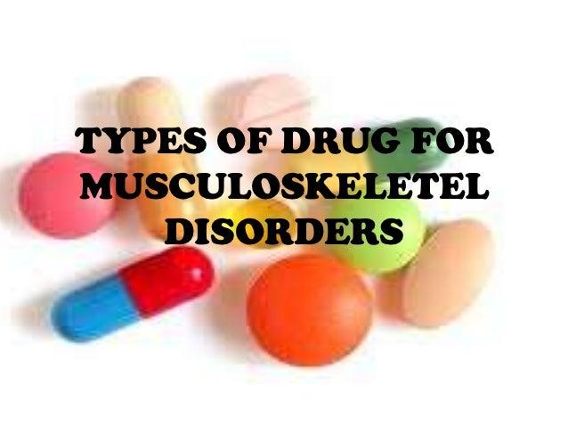 TYPES OF DRUG FORMUSCULOSKELETEL   DISORDERS