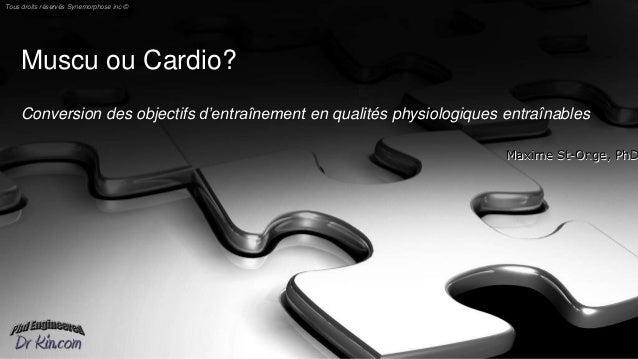 Muscu ou Cardio? Conversion des objectifs d'entraînement en qualités physiologiques entraînables Maxime St-Onge, PhDMaxime...