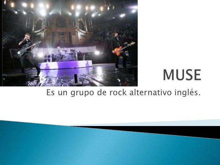 MUSE<br />Es un grupo de rock alternativo inglés.<br />