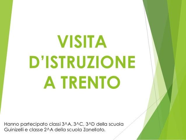 VISITA D'ISTRUZIONE A TRENTO Hanno partecipato classi 3^A, 3^C, 3^D della scuola Guinizelli e classe 2^A della scuola Zane...