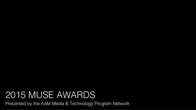 Presented by the AAM Media & Technology Program Network! 2015 MUSE AWARDS!