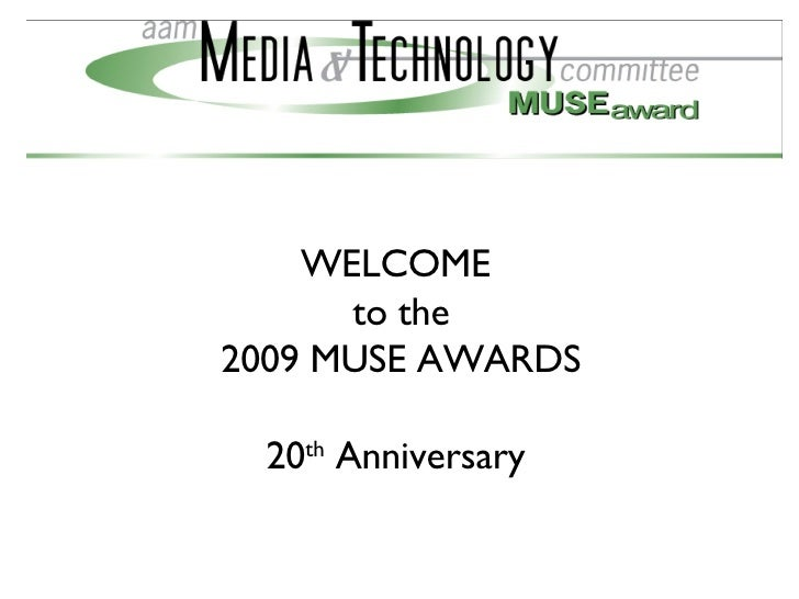 WELCOME  to the 2009 MUSE AWARDS 20 th  Anniversary