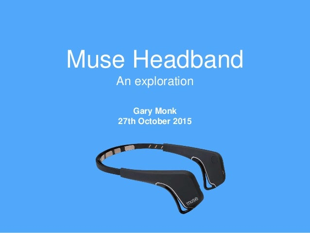 Muse Headband An exploration Gary Monk 27th October 2015
