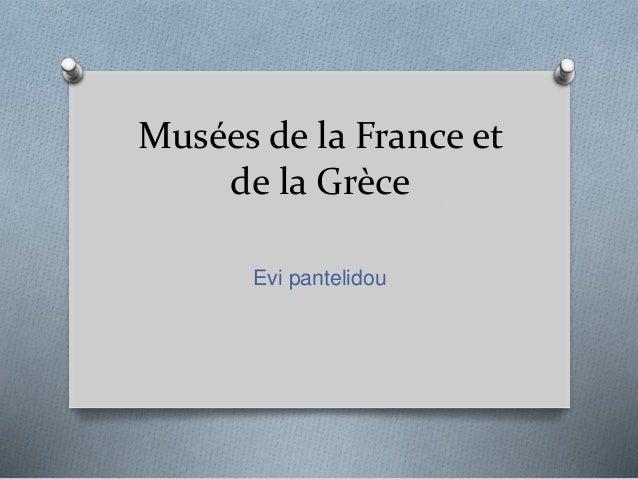 Musées de la France et de la Grèce Evi pantelidou