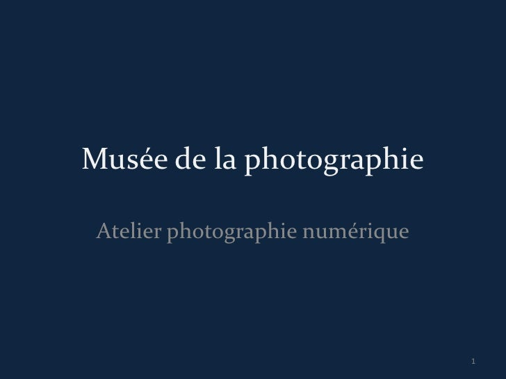 Musée de la photographie Atelier photographie numérique                                  1