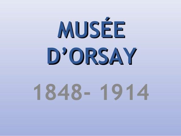 MUSÉEMUSÉE D'ORSAYD'ORSAY 1848- 1914