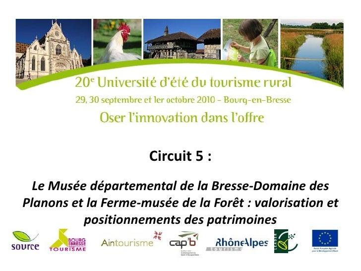 Circuit 5 :  Le Musée départemental de la Bresse-Domaine desPlanons et la Ferme-musée de la Forêt : valorisation et       ...