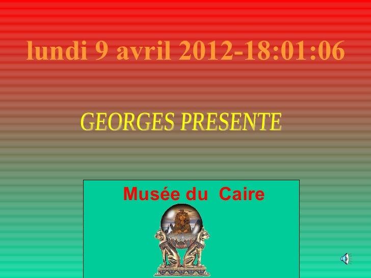 lundi 9 avril 2012-18:01:06        Musée du Caire