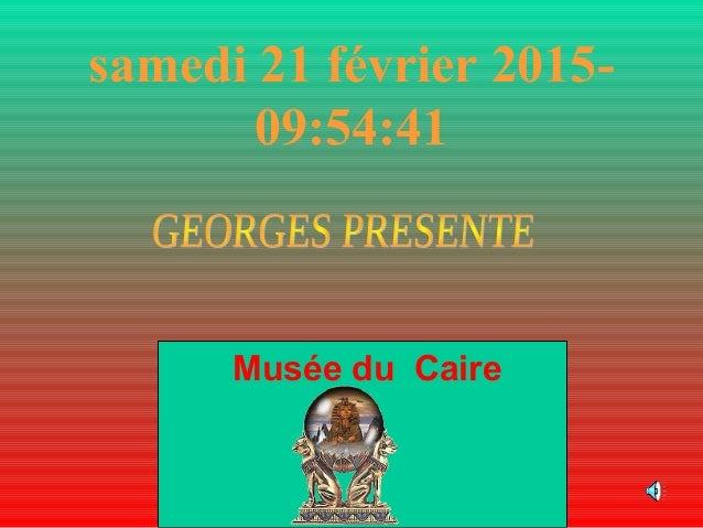 samedi 21 février 2015- 09:54:41 Musée du Caire