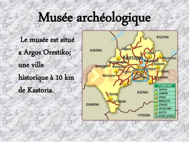 Musée archéologiqueLe musée est situéa Argos Orestiko;une villehistorique à 10 kmde Kastoria.