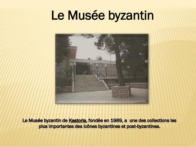 Le Musée byzantin de Kastoria, fondée en 1989, a une des collections lesplus importantes des icônes byzantines et post-byz...