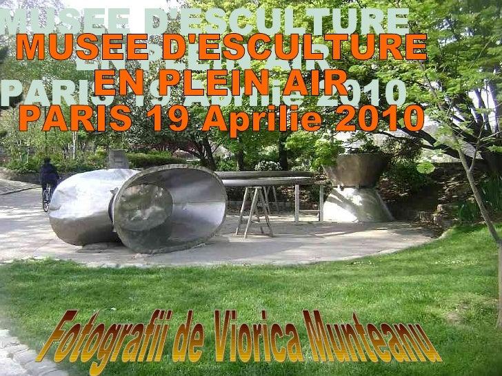 MUSEE D'ESCULTURE  EN PLEIN AIR PARIS 19 Aprilie 2010 Fotografii de Viorica Munteanu