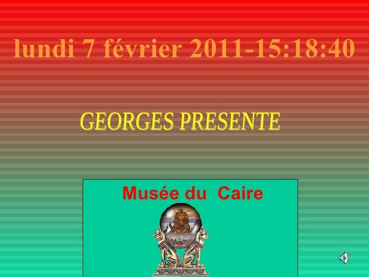 lundi 7 février 2011 - 15:18:15 Musée du  Caire GEORGES PRESENTE