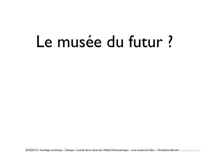 Le musée du futur ?20/02/2012 - Avantage numérique - Colloque - Conseil de la culture de l'Abitibi-Témiscamingue - «Les mu...