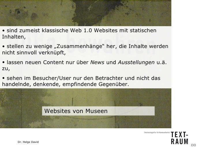 Websites von Museen <ul><li>sind zumeist klassische Web 1.0 Websites mit statischen Inhalten, </li></ul><ul><li>stellen zu...