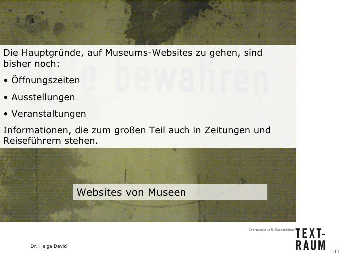 Websites von Museen <ul><li>Die Hauptgründe, auf Museums-Websites zu gehen, sind bisher noch: </li></ul><ul><li>Öffnungsze...