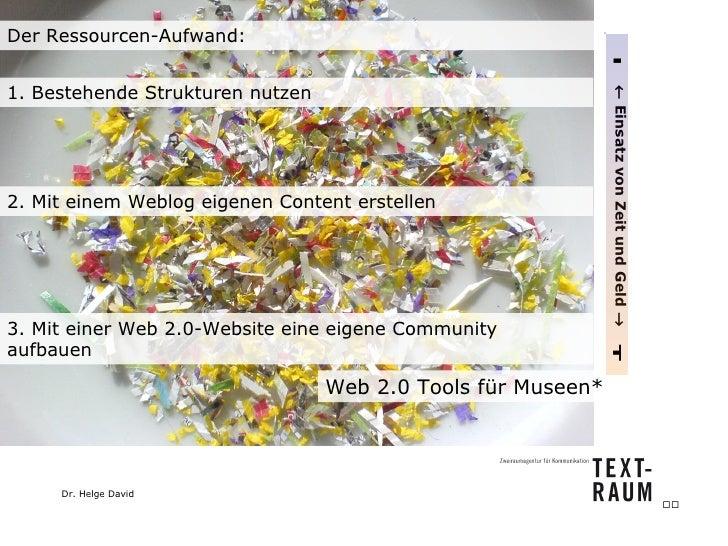 1. Bestehende Strukturen nutzen 2. Mit einem Weblog eigenen Content erstellen 3. Mit einer Web 2.0-Website eine eigene Com...